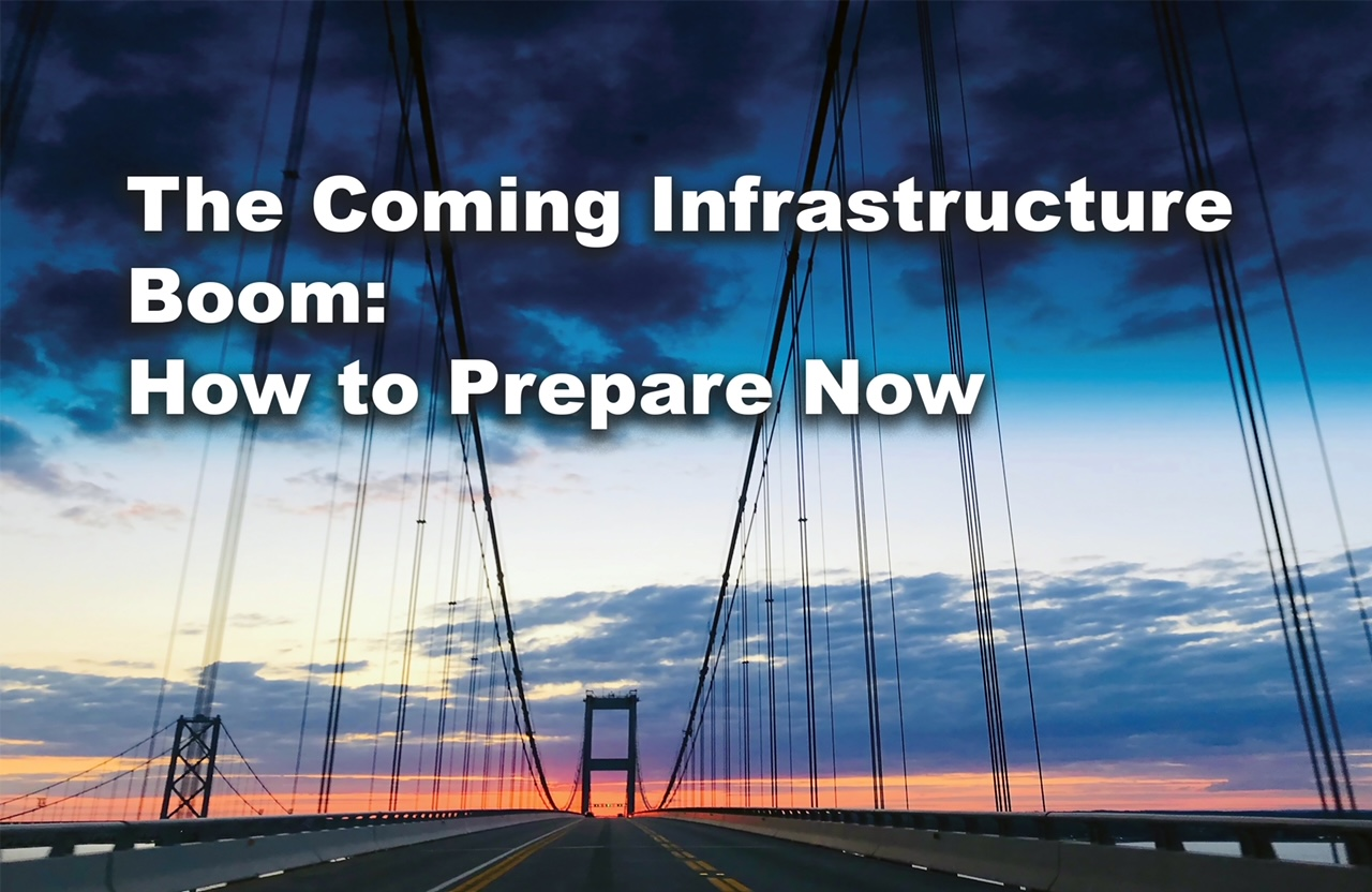 The Coming Infrastructure Boom: How to Prepare Now in this issue of Marine Construction Magazine